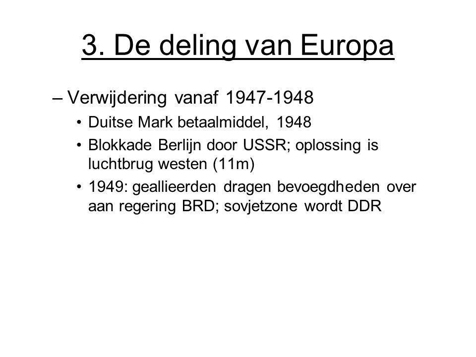 3. De deling van Europa –Verwijdering vanaf 1947-1948 Duitse Mark betaalmiddel, 1948 Blokkade Berlijn door USSR; oplossing is luchtbrug westen (11m) 1