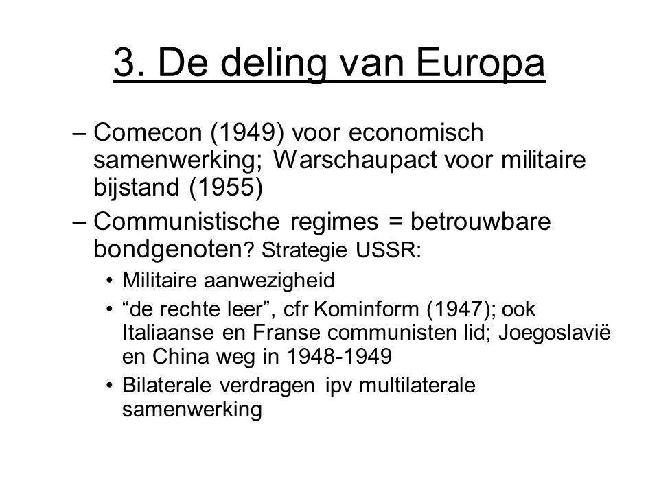 3. De deling van Europa –Comecon (1949) voor economisch samenwerking; Warschaupact voor militaire bijstand (1955) –Communistische regimes = betrouwbar