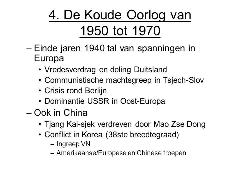 4. De Koude Oorlog van 1950 tot 1970 –Einde jaren 1940 tal van spanningen in Europa Vredesverdrag en deling Duitsland Communistische machtsgreep in Ts