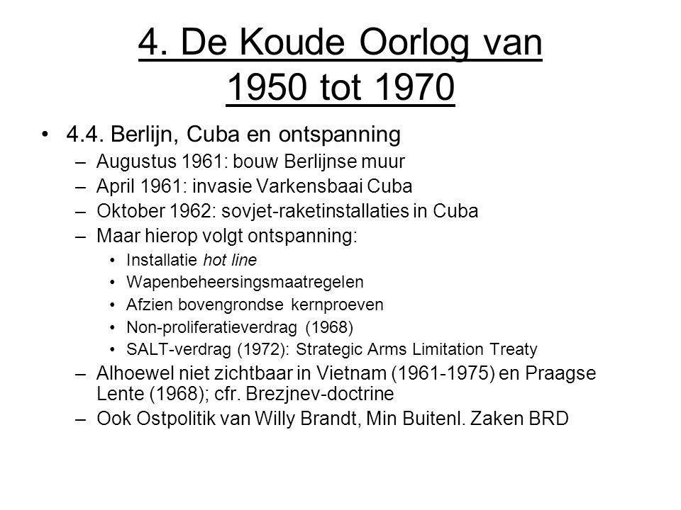 4. De Koude Oorlog van 1950 tot 1970 4.4. Berlijn, Cuba en ontspanning –Augustus 1961: bouw Berlijnse muur –April 1961: invasie Varkensbaai Cuba –Okto