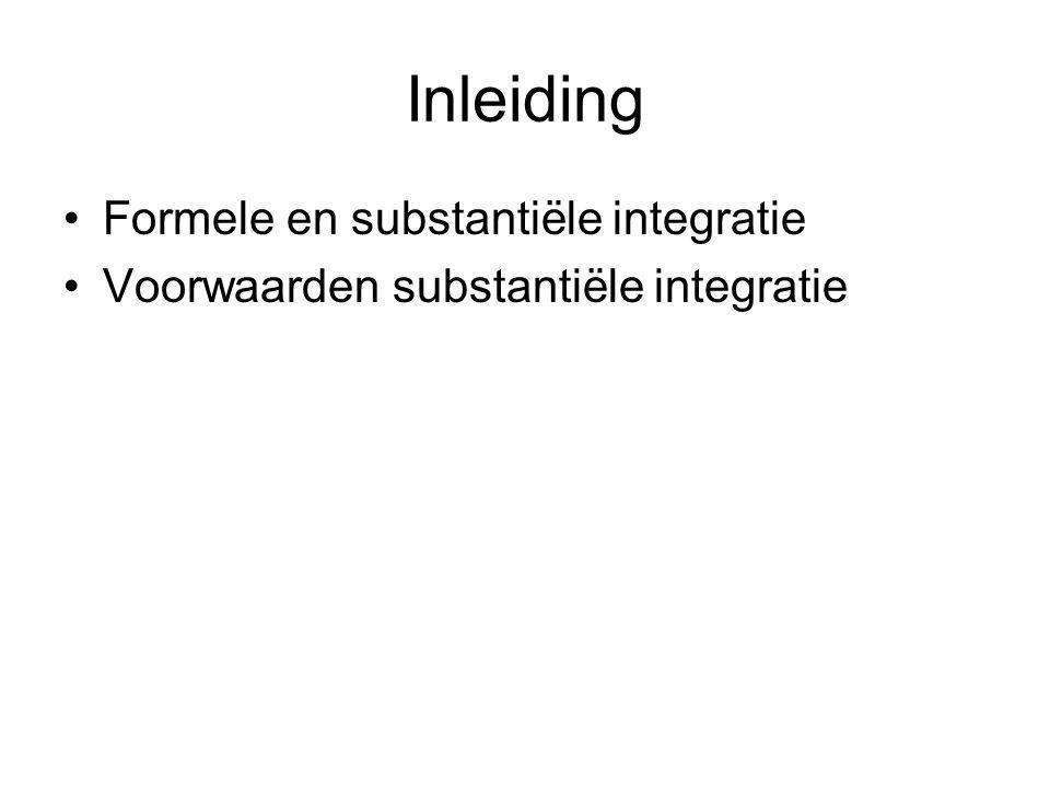 Inleiding Formele en substantiële integratie Voorwaarden substantiële integratie