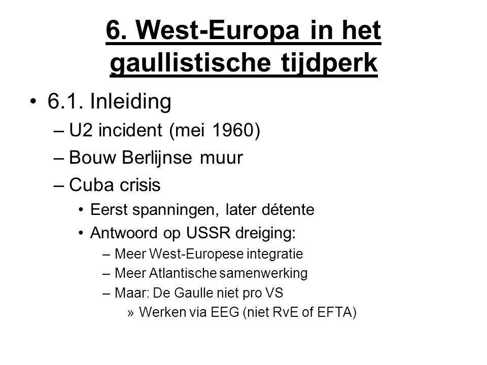 6. West-Europa in het gaullistische tijdperk 6.1. Inleiding –U2 incident (mei 1960) –Bouw Berlijnse muur –Cuba crisis Eerst spanningen, later détente
