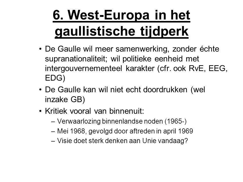 6. West-Europa in het gaullistische tijdperk De Gaulle wil meer samenwerking, zonder échte supranationaliteit; wil politieke eenheid met intergouverne