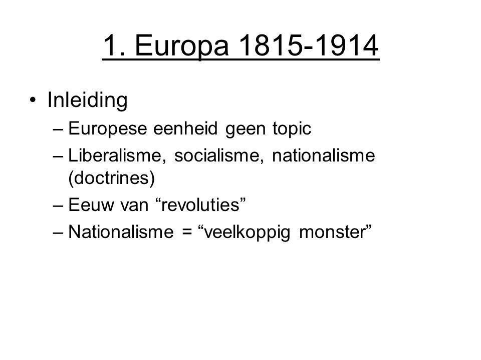 """1. Europa 1815-1914 Inleiding –Europese eenheid geen topic –Liberalisme, socialisme, nationalisme (doctrines) –Eeuw van """"revoluties"""" –Nationalisme = """""""