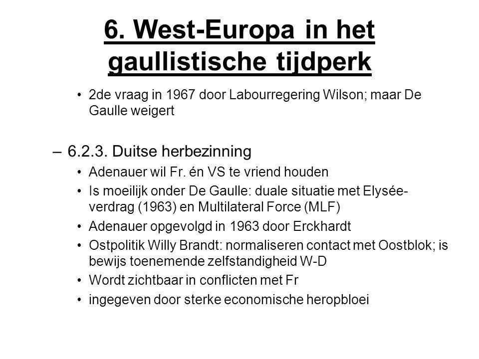 6. West-Europa in het gaullistische tijdperk 2de vraag in 1967 door Labourregering Wilson; maar De Gaulle weigert –6.2.3. Duitse herbezinning Adenauer