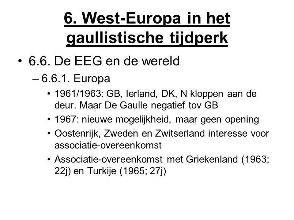6. West-Europa in het gaullistische tijdperk 6.6. De EEG en de wereld –6.6.1. Europa 1961/1963: GB, Ierland, DK, N kloppen aan de deur. Maar De Gaulle