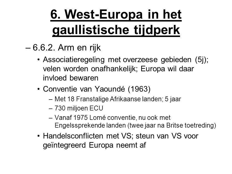 6. West-Europa in het gaullistische tijdperk –6.6.2. Arm en rijk Associatieregeling met overzeese gebieden (5j); velen worden onafhankelijk; Europa wi