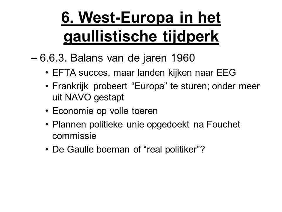 """6. West-Europa in het gaullistische tijdperk –6.6.3. Balans van de jaren 1960 EFTA succes, maar landen kijken naar EEG Frankrijk probeert """"Europa"""" te"""