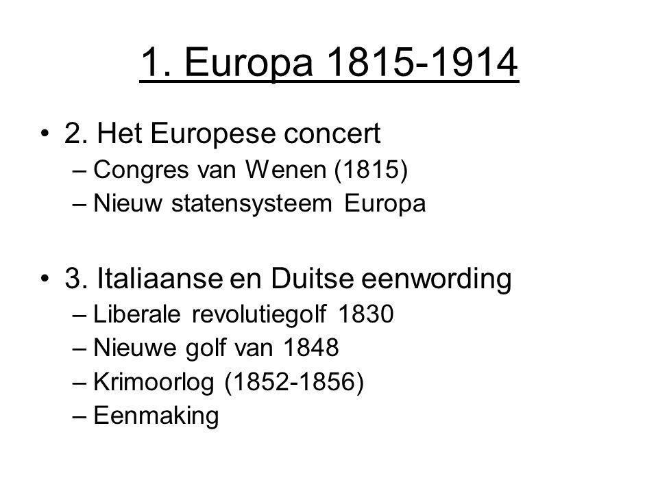 1. Europa 1815-1914 2. Het Europese concert –Congres van Wenen (1815) –Nieuw statensysteem Europa 3. Italiaanse en Duitse eenwording –Liberale revolut