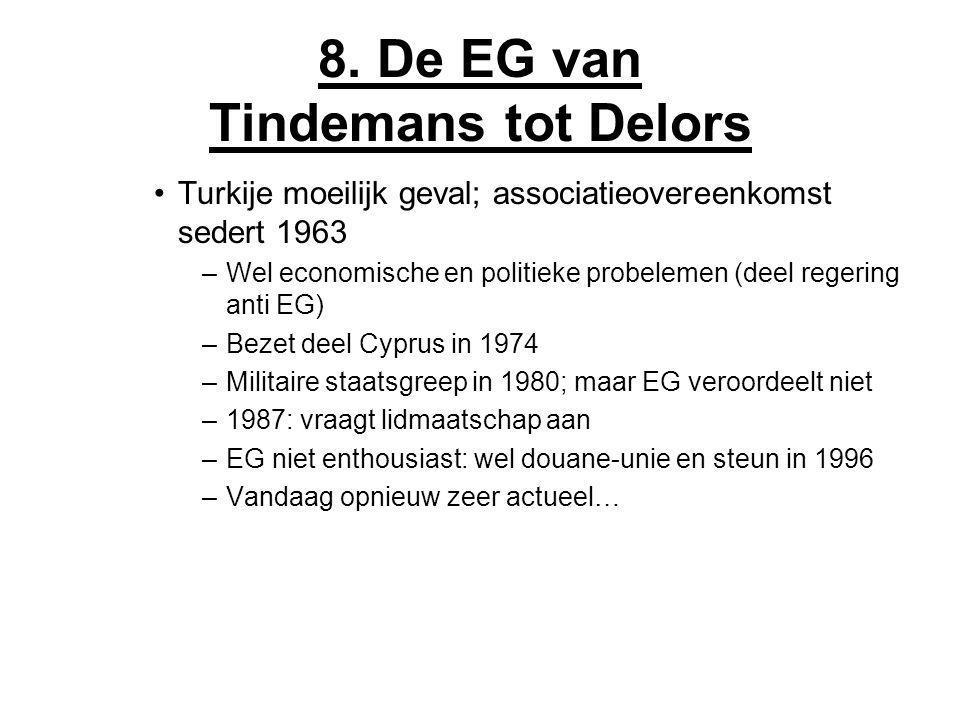 8. De EG van Tindemans tot Delors Turkije moeilijk geval; associatieovereenkomst sedert 1963 –Wel economische en politieke probelemen (deel regering a