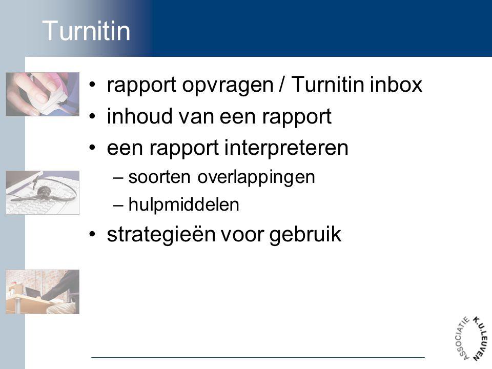 Turnitin rapport opvragen / Turnitin inbox inhoud van een rapport een rapport interpreteren –soorten overlappingen –hulpmiddelen strategieën voor gebruik
