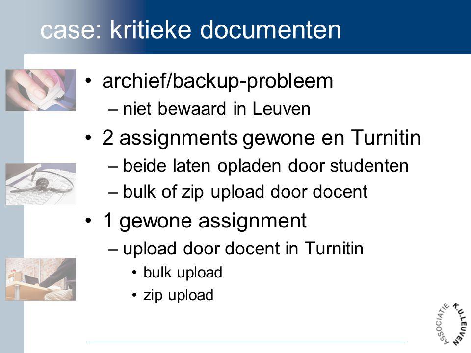 case: kritieke documenten archief/backup-probleem –niet bewaard in Leuven 2 assignments gewone en Turnitin –beide laten opladen door studenten –bulk o