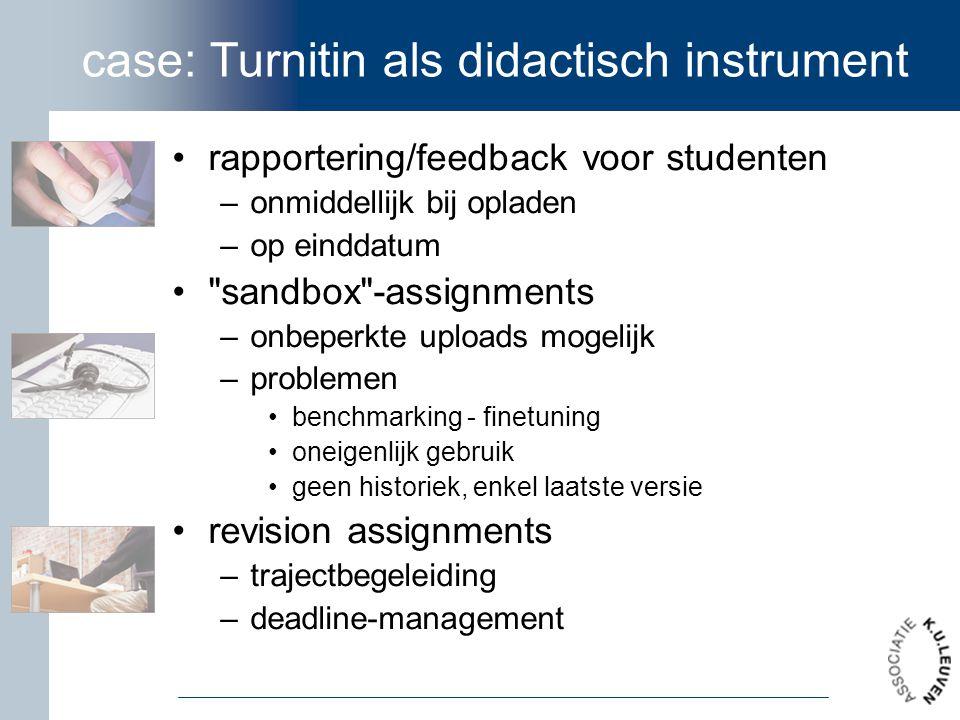 case: Turnitin als didactisch instrument rapportering/feedback voor studenten –onmiddellijk bij opladen –op einddatum