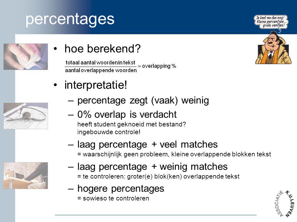 percentages hoe berekend? interpretatie! –percentage zegt (vaak) weinig –0% overlap is verdacht heeft student geknoeid met bestand? ingebouwde control