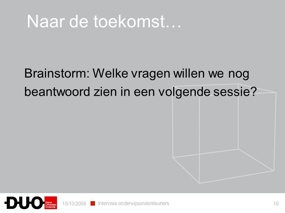 15/10/2009 Intervisie onderwijsondersteuners 10 Naar de toekomst… Brainstorm: Welke vragen willen we nog beantwoord zien in een volgende sessie?
