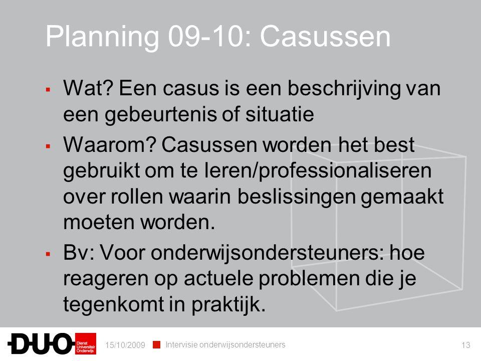 15/10/2009 Intervisie onderwijsondersteuners 13 Planning 09-10: Casussen ▪ Wat? Een casus is een beschrijving van een gebeurtenis of situatie ▪ Waarom