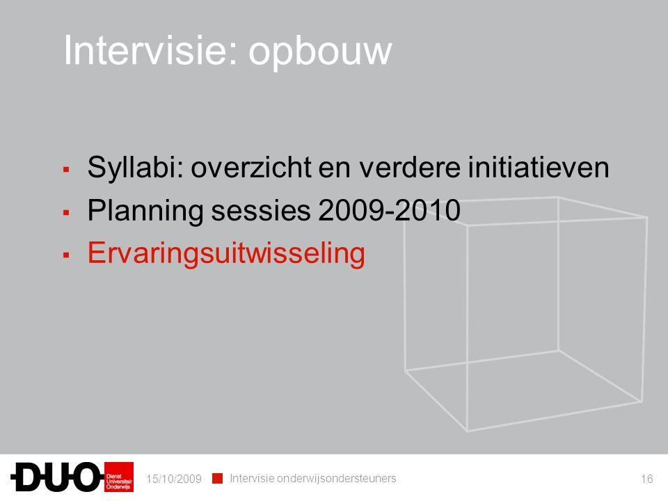 15/10/2009 Intervisie onderwijsondersteuners 16 ▪ Syllabi: overzicht en verdere initiatieven ▪ Planning sessies 2009-2010 ▪ Ervaringsuitwisseling Intervisie: opbouw