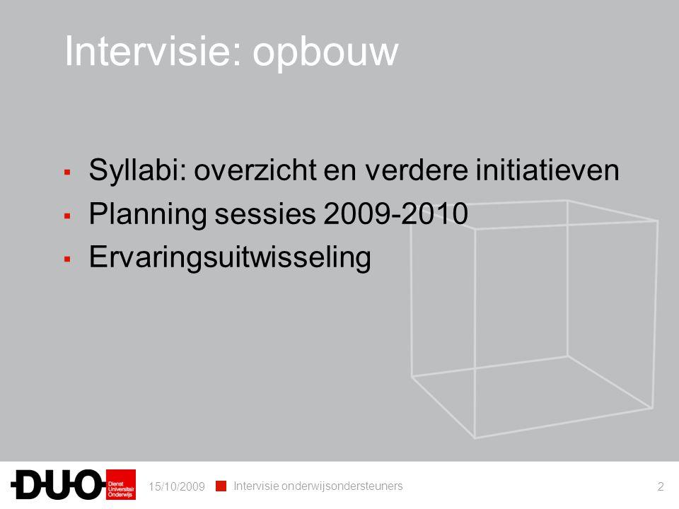 15/10/2009 Intervisie onderwijsondersteuners 3 Intervisie: opbouw ▪ Syllabi: overzicht en verdere initiatieven ▪ Planning sessies 2009-2010 ▪ Ervaringsuitwisseling