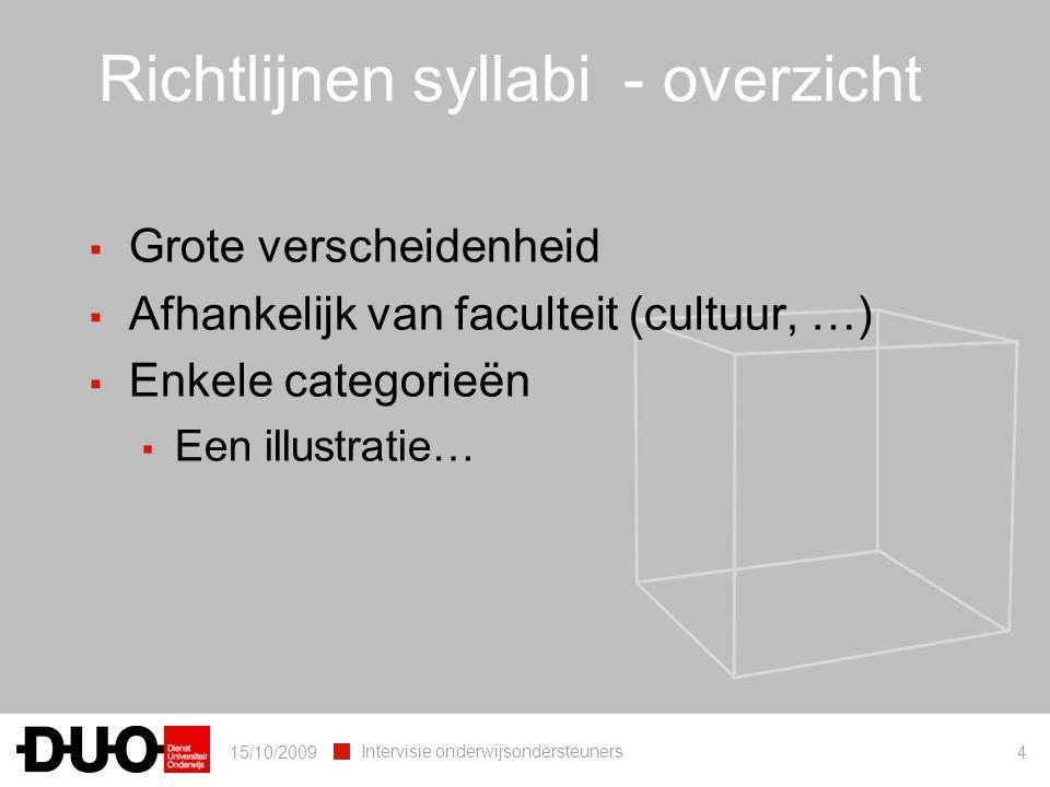 15/10/2009 Intervisie onderwijsondersteuners 4 Richtlijnen syllabi- overzicht ▪ Grote verscheidenheid ▪ Afhankelijk van faculteit (cultuur, …) ▪ Enkel