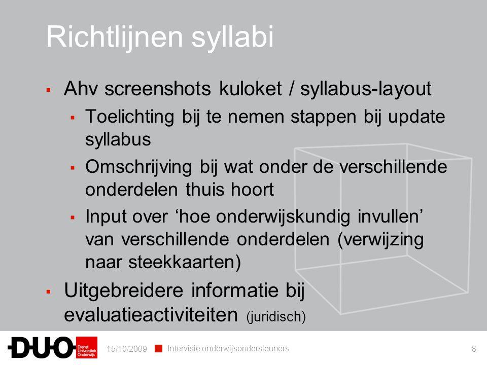 15/10/2009 Intervisie onderwijsondersteuners 8 ▪ Ahv screenshots kuloket / syllabus-layout ▪ Toelichting bij te nemen stappen bij update syllabus ▪ Om