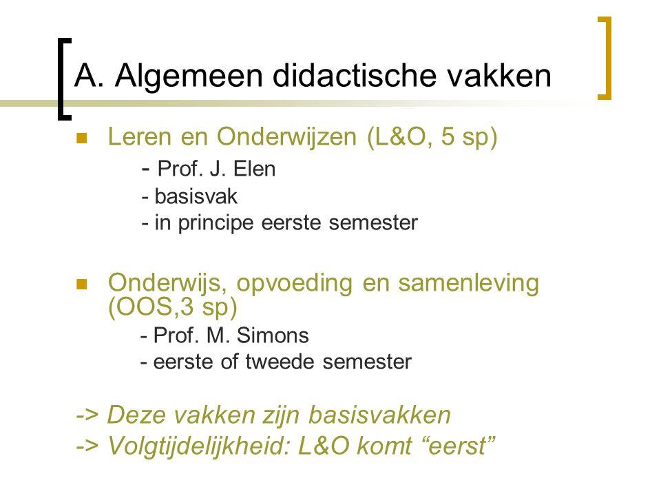 A. Algemeen didactische vakken Leren en Onderwijzen (L&O, 5 sp) - Prof. J. Elen - basisvak - in principe eerste semester Onderwijs, opvoeding en samen