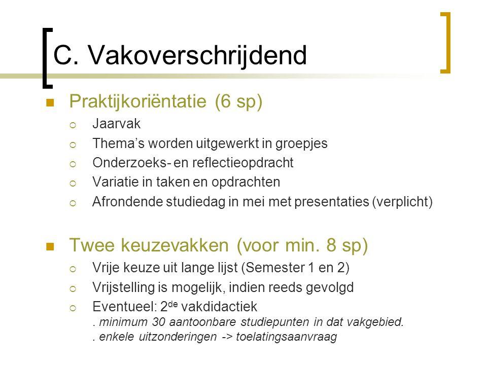 C. Vakoverschrijdend Praktijkoriëntatie (6 sp)  Jaarvak  Thema's worden uitgewerkt in groepjes  Onderzoeks- en reflectieopdracht  Variatie in take
