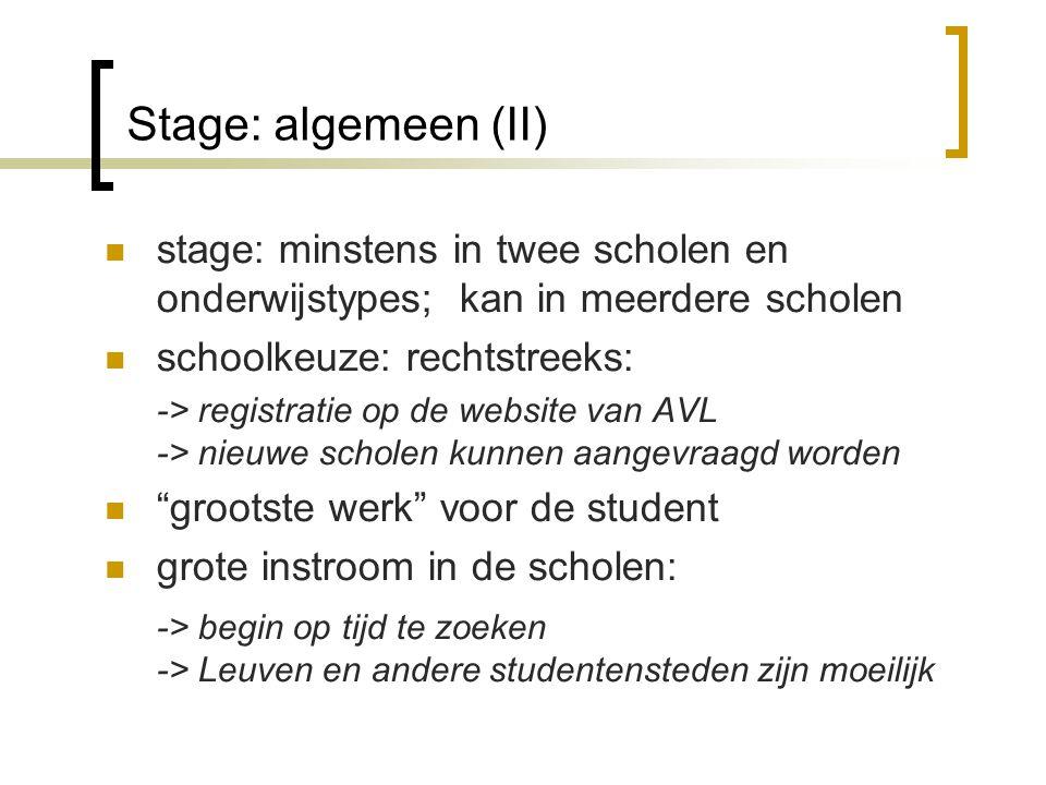 Stage: algemeen (II) stage: minstens in twee scholen en onderwijstypes; kan in meerdere scholen schoolkeuze: rechtstreeks: -> registratie op de websit