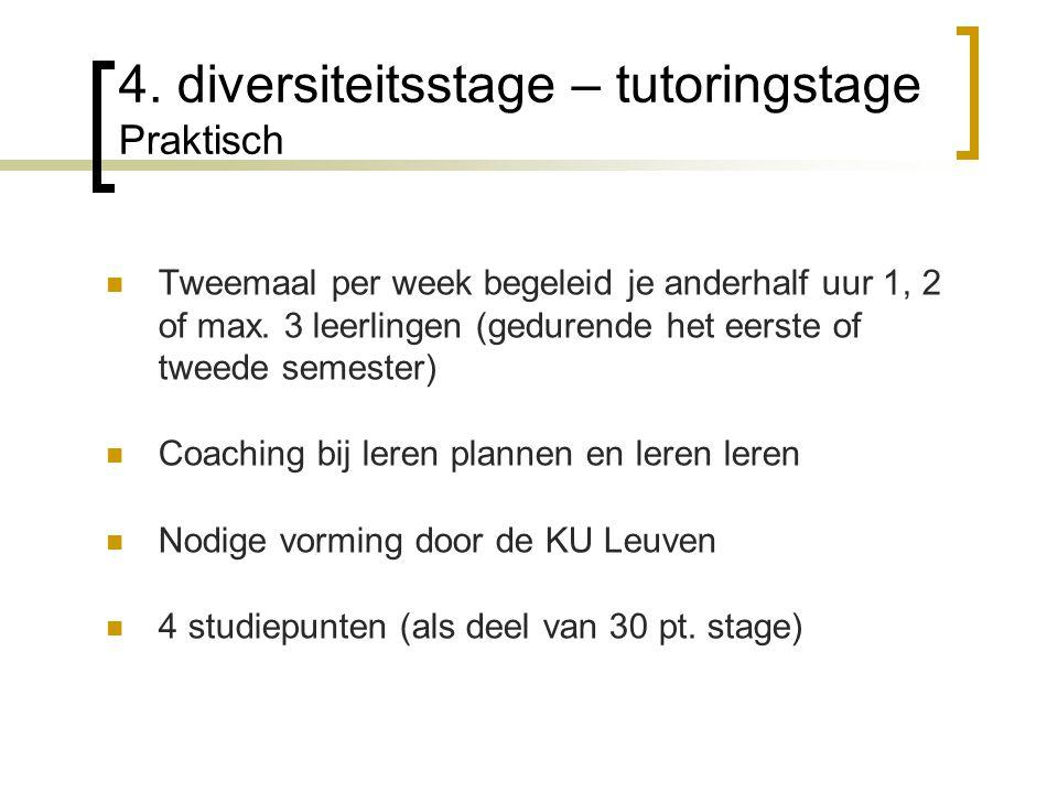 4. diversiteitsstage – tutoringstage Praktisch Tweemaal per week begeleid je anderhalf uur 1, 2 of max. 3 leerlingen (gedurende het eerste of tweede s