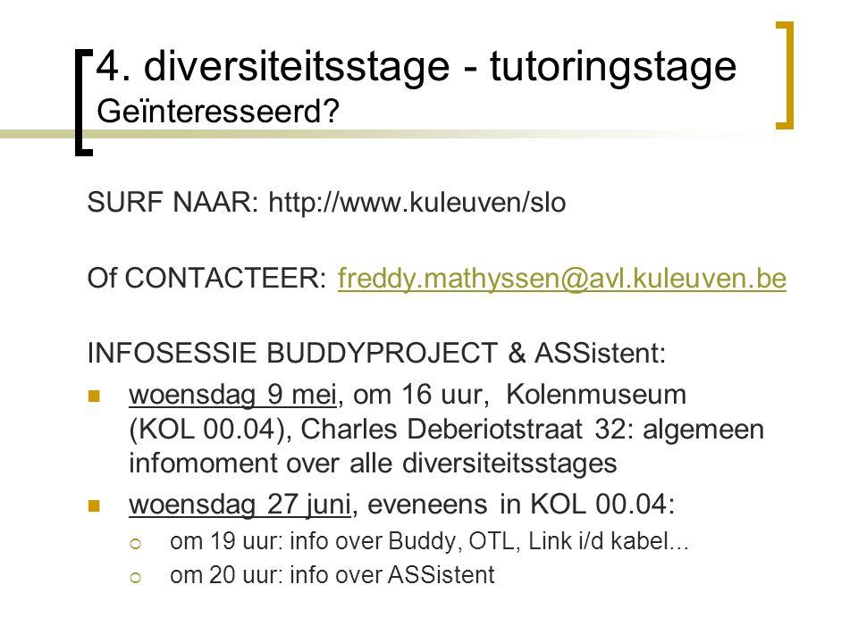 4. diversiteitsstage - tutoringstage Geïnteresseerd? SURF NAAR: http://www.kuleuven/slo Of CONTACTEER: freddy.mathyssen@avl.kuleuven.befreddy.mathysse