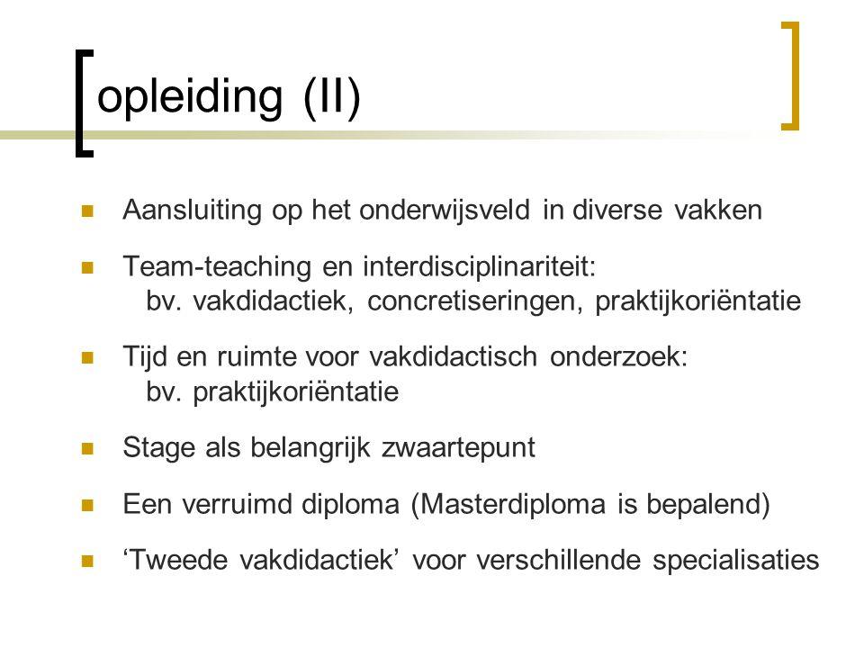 opleiding (II) Aansluiting op het onderwijsveld in diverse vakken Team-teaching en interdisciplinariteit: bv. vakdidactiek, concretiseringen, praktijk