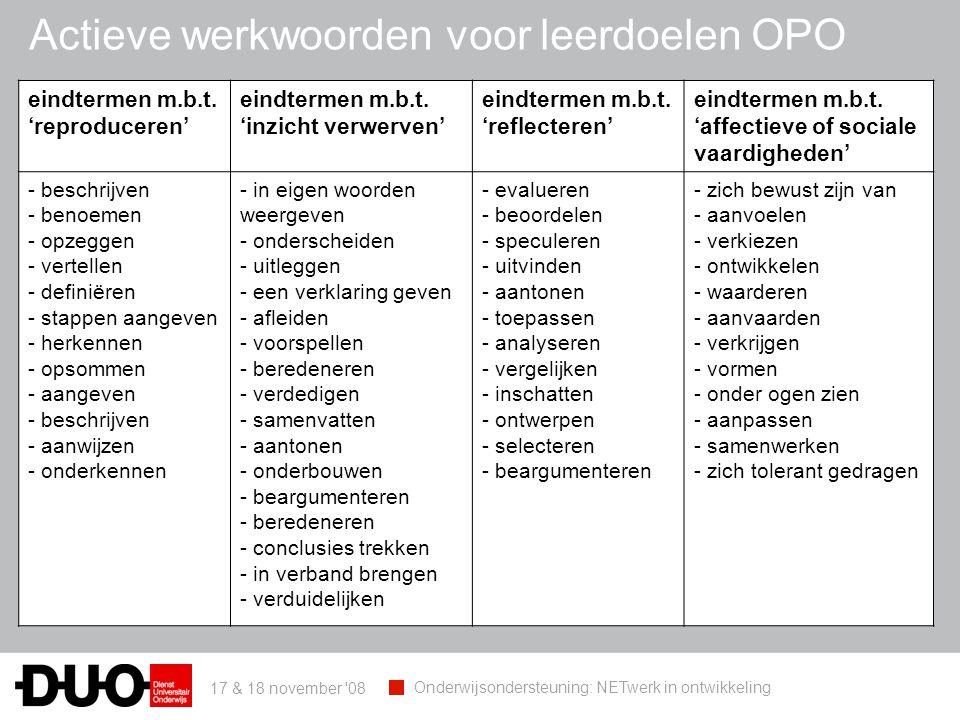 17 & 18 november 08 Onderwijsondersteuning: NETwerk in ontwikkeling Actieve werkwoorden voor leerdoelen OPO eindtermen m.b.t.