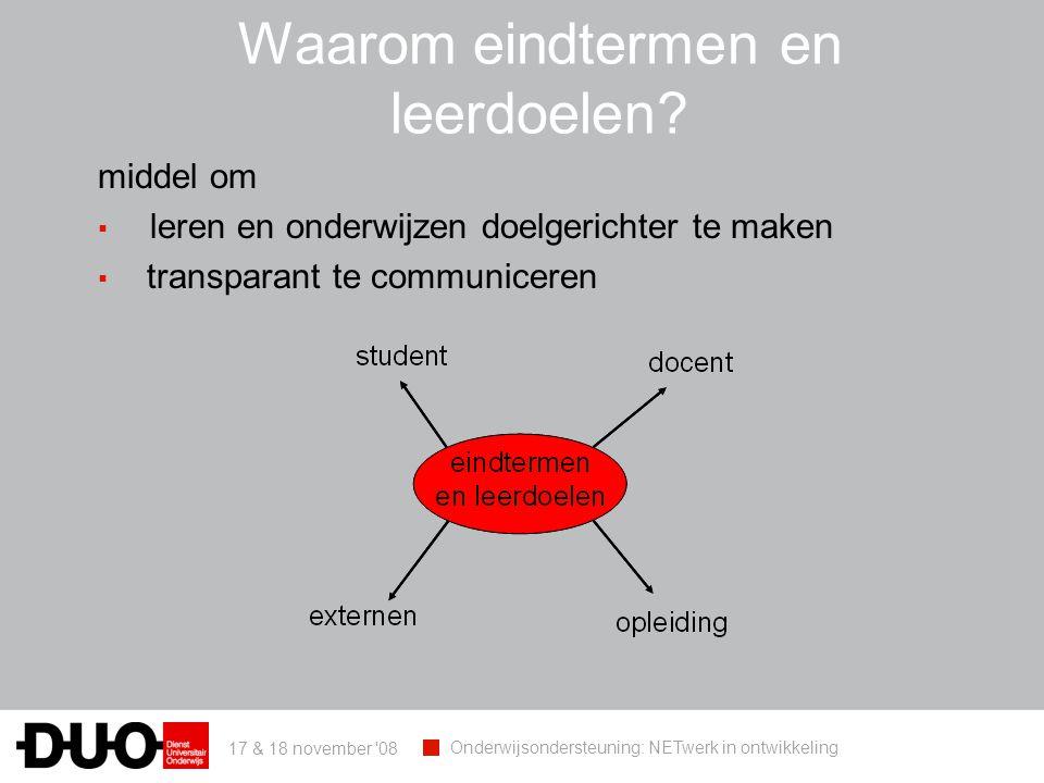 17 & 18 november 08 Onderwijsondersteuning: NETwerk in ontwikkeling Waarom eindtermen en leerdoelen.