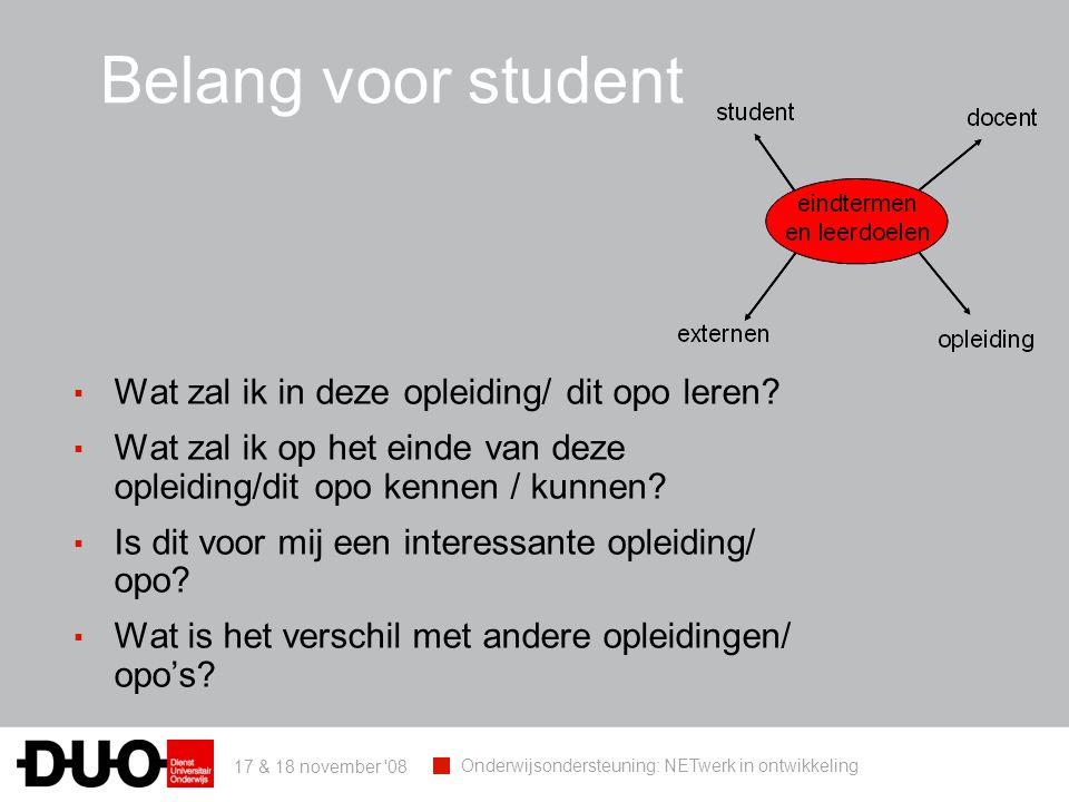 17 & 18 november 08 Onderwijsondersteuning: NETwerk in ontwikkeling Belang voor student ▪ Wat zal ik in deze opleiding/ dit opo leren.