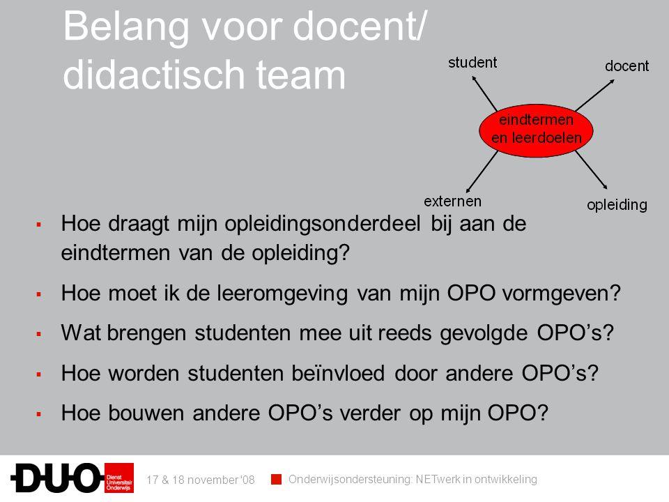 17 & 18 november 08 Onderwijsondersteuning: NETwerk in ontwikkeling Belang voor docent/ didactisch team ▪ Hoe draagt mijn opleidingsonderdeel bij aan de eindtermen van de opleiding.