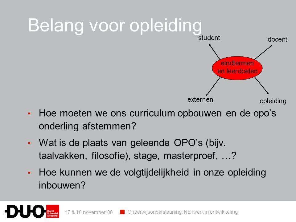17 & 18 november 08 Onderwijsondersteuning: NETwerk in ontwikkeling Belang voor opleiding ▪ Hoe moeten we ons curriculum opbouwen en de opo's onderling afstemmen.
