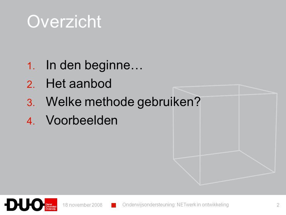 18 november 2008 Onderwijsondersteuning: NETwerk in ontwikkeling 2 Overzicht 1.