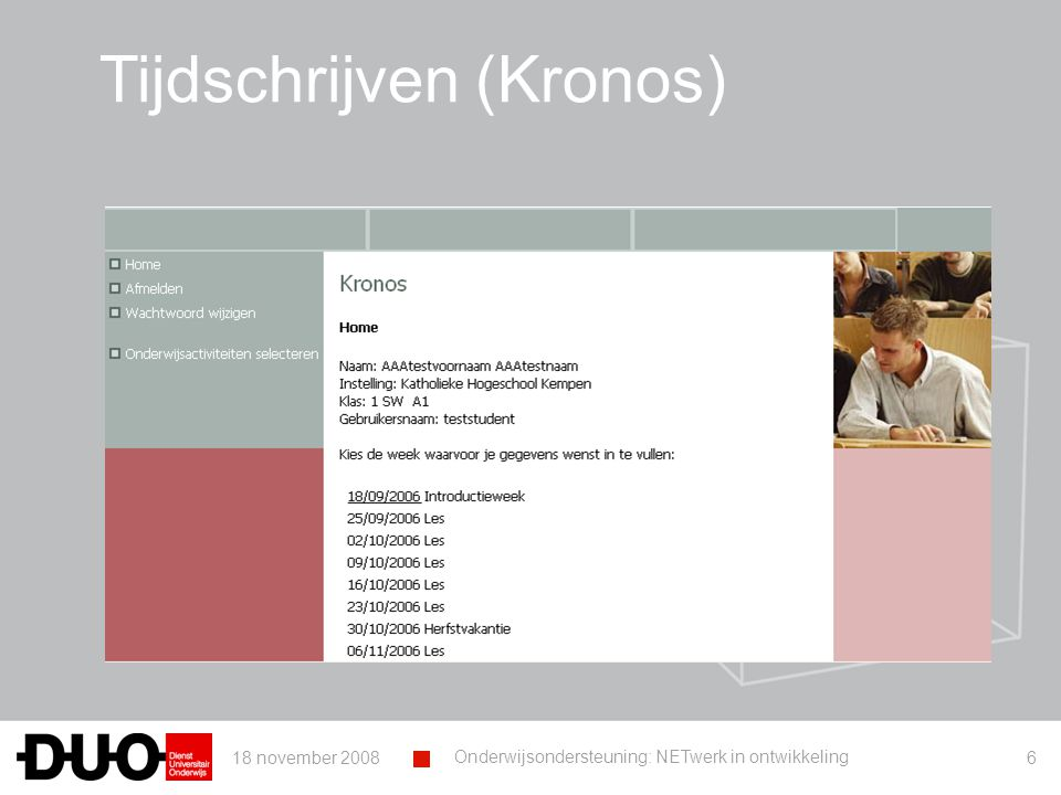 18 november 2008 Onderwijsondersteuning: NETwerk in ontwikkeling 7 Tijdschrijven (Kronos)