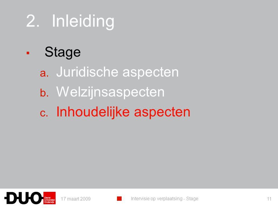 17 maart 2009 Intervisie op verplaatsing - Stage 11 2.Inleiding ▪ Stage a. Juridische aspecten b. Welzijnsaspecten c. Inhoudelijke aspecten