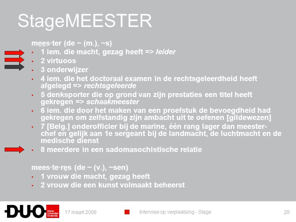 17 maart 2009 Intervisie op verplaatsing - Stage 29 StageMEESTER mees·ter (de ~ (m.), ~s) ▪ 1 iem. die macht, gezag heeft => leider ▪ 2 virtuoos ▪ 3 o