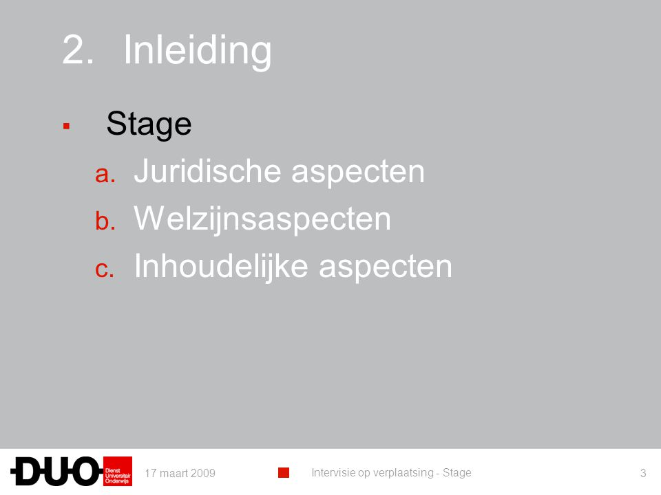 17 maart 2009 Intervisie op verplaatsing - Stage 3 2.Inleiding ▪ Stage a. Juridische aspecten b. Welzijnsaspecten c. Inhoudelijke aspecten
