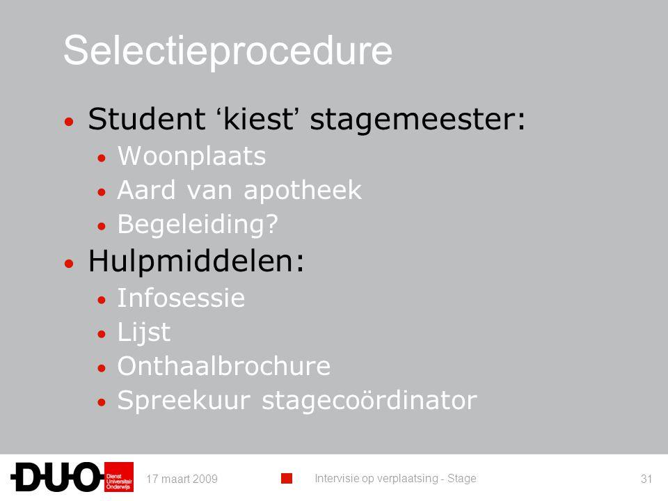 17 maart 2009 Intervisie op verplaatsing - Stage 31 Selectieprocedure Student ' kiest ' stagemeester: Woonplaats Aard van apotheek Begeleiding.