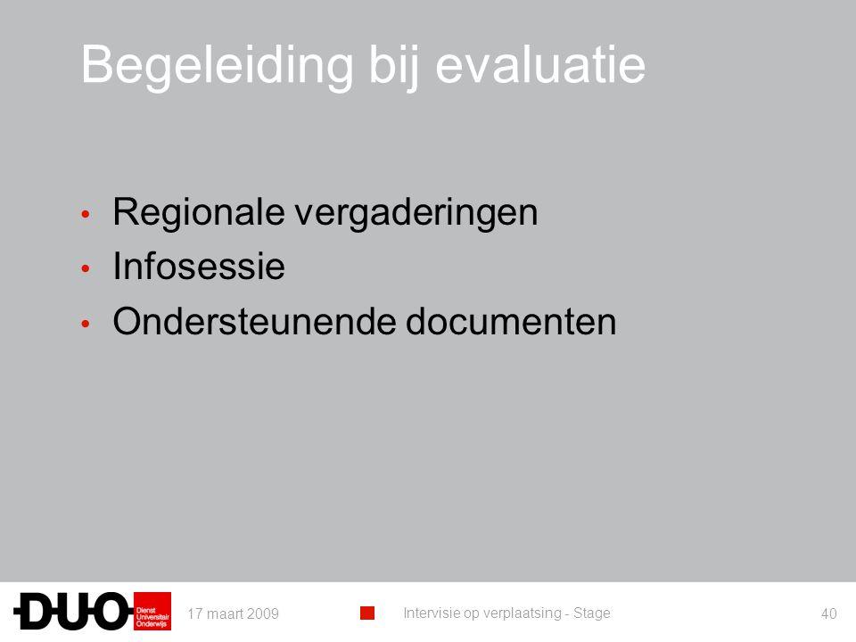 17 maart 2009 Intervisie op verplaatsing - Stage 40 Begeleiding bij evaluatie Regionale vergaderingen Infosessie Ondersteunende documenten