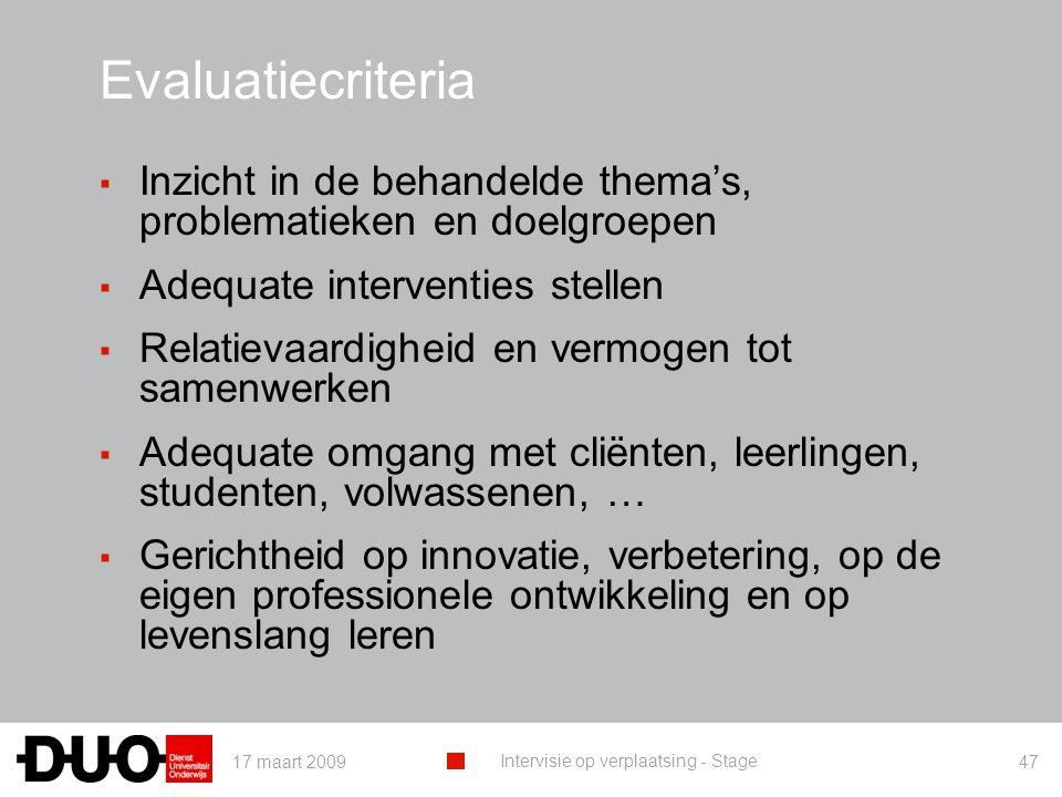 17 maart 2009 Intervisie op verplaatsing - Stage 47 Evaluatiecriteria ▪ Inzicht in de behandelde thema's, problematieken en doelgroepen ▪ Adequate int