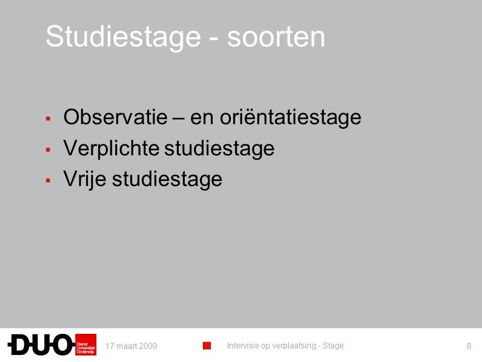 17 maart 2009 Intervisie op verplaatsing - Stage 8 Studiestage - soorten ▪ Observatie – en oriëntatiestage ▪ Verplichte studiestage ▪ Vrije studiestage