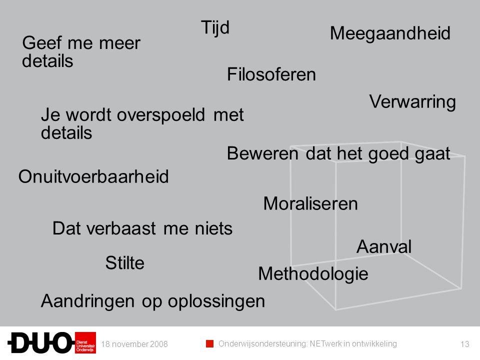 18 november 2008 Onderwijsondersteuning: NETwerk in ontwikkeling 13 Geef me meer details Je wordt overspoeld met details Dat verbaast me niets Onuitvo