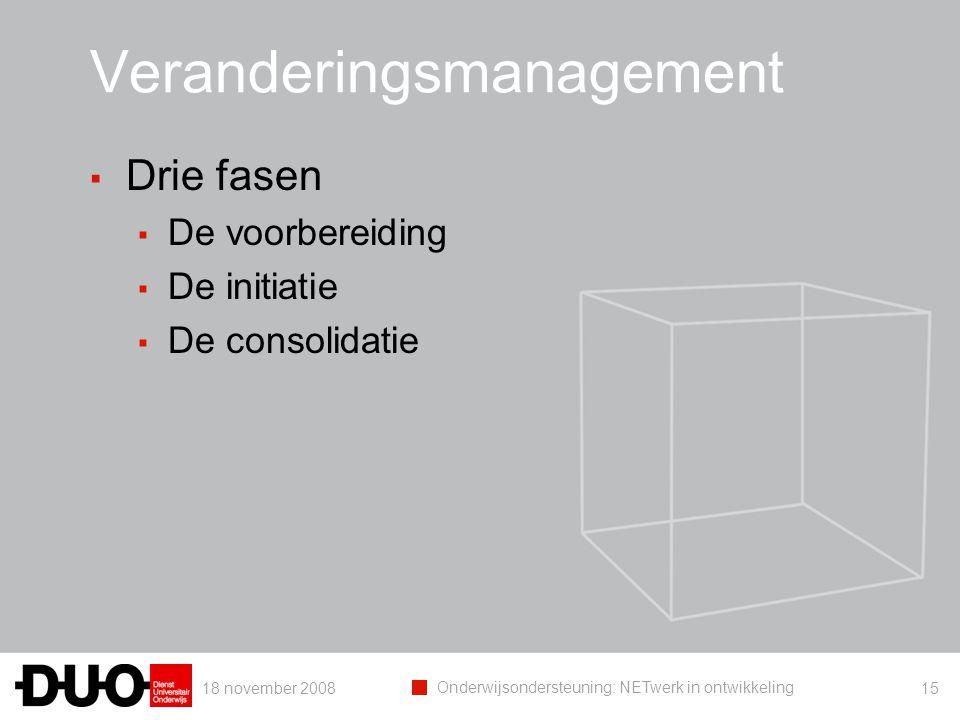 18 november 2008 Onderwijsondersteuning: NETwerk in ontwikkeling 15 Veranderingsmanagement ▪ Drie fasen ▪ De voorbereiding ▪ De initiatie ▪ De consoli