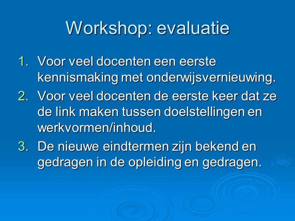 Workshop: evaluatie 1.Voor veel docenten een eerste kennismaking met onderwijsvernieuwing.