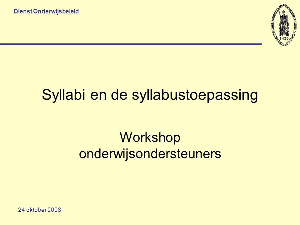 Dienst Onderwijsbeleid 24 oktober 2008 Syllabi en de syllabustoepassing Workshop onderwijsondersteuners