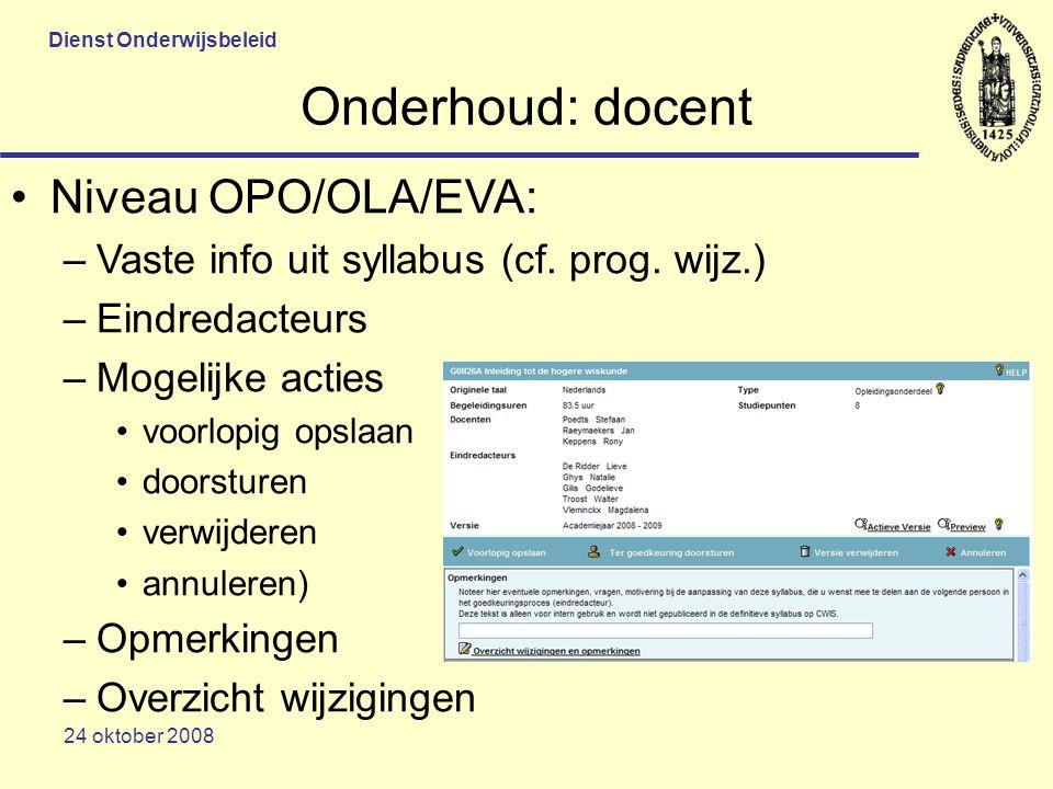 Dienst Onderwijsbeleid 24 oktober 2008 Onderhoud: docent Niveau OPO/OLA/EVA: –Vaste info uit syllabus (cf.