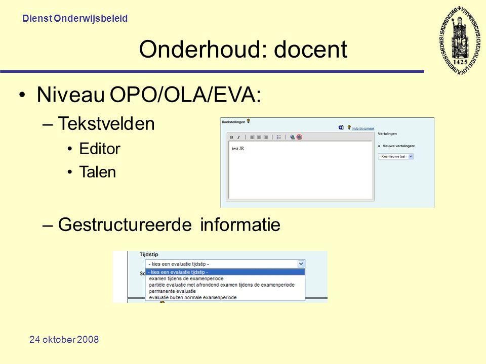 Dienst Onderwijsbeleid 24 oktober 2008 Onderhoud: docent Niveau OPO/OLA/EVA: –Tekstvelden Editor Talen –Gestructureerde informatie